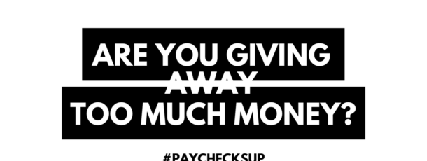 Are You Giving Away Too Much Money??